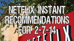 Netflix Instant Recommendations for 2-7-14