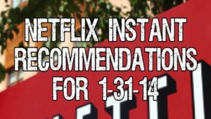 Netflix Instant Recommendations for 1-31-14