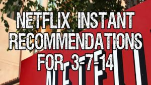 Netflix Instant Recommendations for 3-7-14