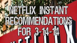 Netflix Instant Recommendations for 3-14-14