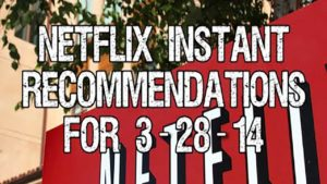 Netflix Instant Recommendations for 3-28-14
