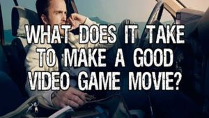 What does it take to make a good video game movie?