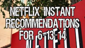 Netflix Instant Recommendations for 6-13-14