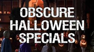 Obscure Halloween Specials