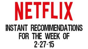 Netflix Instant Recommendations for 2-27-15