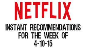 Netflix Instant Recommendations for 4-10-15