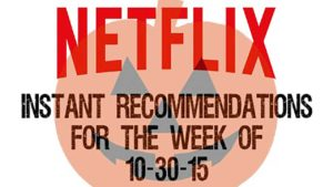 Netflix Instant Recommendations for 10-30-15
