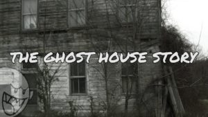 The Ghost House Story