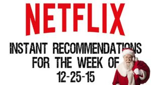 Netflix Instant Recommendations for 12-25-15