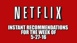 Netflix Instant Recommendations for 5-27-16