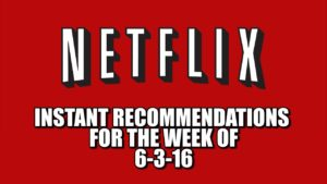 Netflix Instant Recommendations for 6-3-16