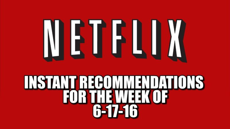 Netflix Instant Recommendations for 6-17-16