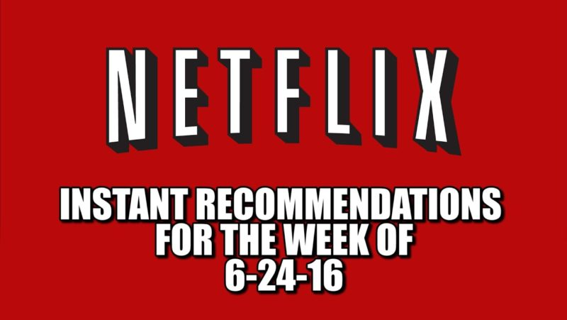 Netflix Instant Recommendations for 6-24-16